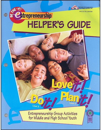 Be the 'e' Entrepreneurship Helper's Guide --  Love it! Level 1, Plan it! Level 2, Do it! Level 3, Entrepreneurship Group Activities for Middle and High School Youth