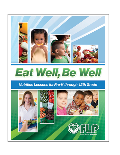 Project Food, Land, and People: Eat Well, Be Well | Nutrition Lessons for Pre-K through 12th Grade