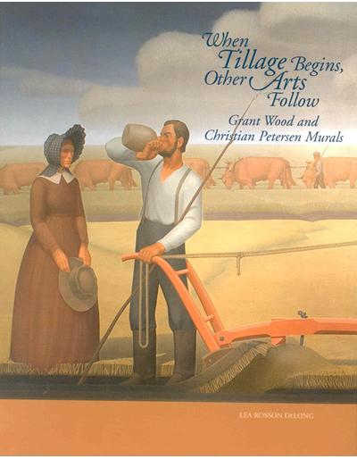 When Tillage Begins, Other Arts Follow: Grant Wood and Christian Petersen Murals
