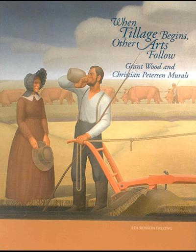 When Tillage Begins, Other Arts Follow: Grant Wood and Christian Petersen Murals