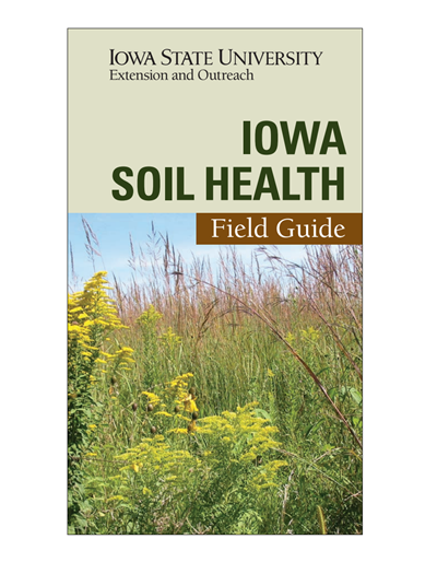 Iowa Soil Health Field Guide