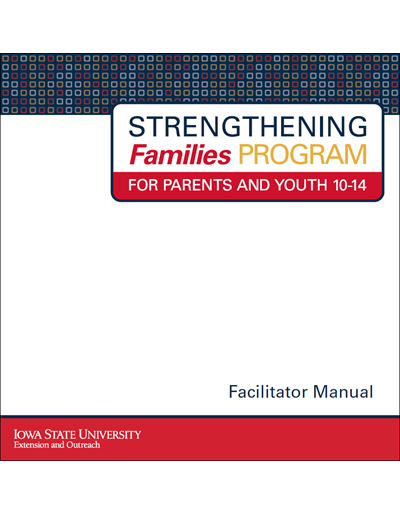 Strengthening Families Program: For Parents and Youth 10-14 - Facilitator Manual