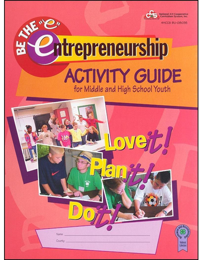 Be the 'e' Entrepreneurship Activity Guide for Middle and High School Youth -- Love it! Plan it! Do it!